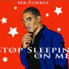 Mr. Forbes – Stop Sleeping On Me