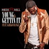 (Mp3) @MeekMill Ft. @KirkoBangz – Young & Gettin It