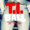 (Mp3) @TIP ft @LilTunechi – Ball [Prod by @IamRicoLove & Earl & E]