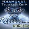 "(Mp3) @Rihanna – @Tedsmooth Remix ""Diamonds"" Ft @Noreaga"